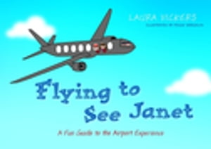 Flying to See Janet A Fun Guide to the Airport Experience