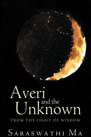 Averi and the Unknown 'FROM THE LIGHT OF WISDOM'