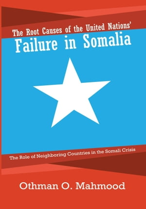 The Root Causes of the United Nations? Failure in Somalia The Role of Neighboring Countries in the Somali Crisis