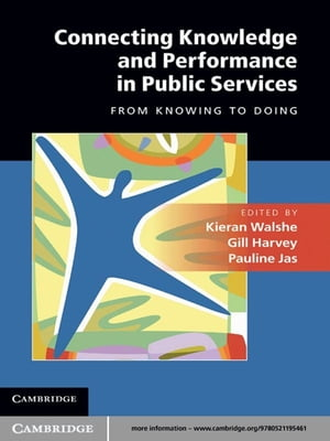 Connecting Knowledge and Performance in Public Services From Knowing to Doing