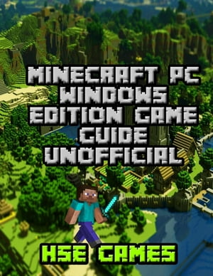 Minecraft Pc Windows Edition Game Guide Unofficial