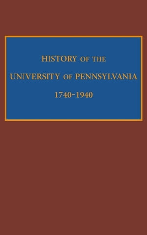 History of the University of Pennsylvania,  1740-1940