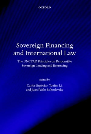 Sovereign Financing and International Law The UNCTAD Principles on Responsible Sovereign Lending and Borrowing