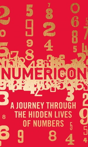 Numericon A Journey through the Hidden Lives of Numbers