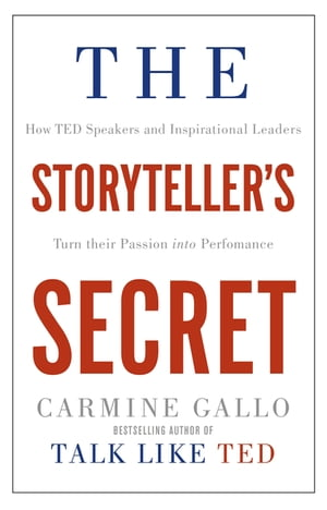 The Storyteller's Secret How TED speakers and inspirational leaders turn their passion into performance