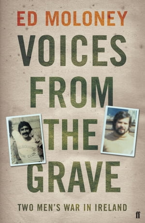 Voices from the Grave Two Men's War in Ireland