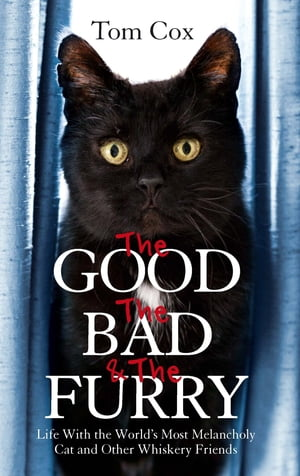 The Good, The Bad and The Furry The Brand-New Adventures of the World's Most Melancholy Cat and Other Whiskery Friends