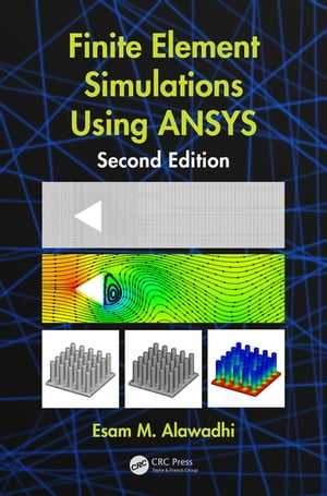 Finite Element Simulations Using ANSYS,  Second Edition