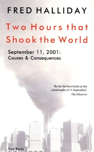 Two Hours that Shook the World September 11,  2001: Causes and Consequences