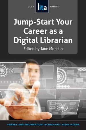 Jump-Start Your Career as a Digital Librarian A LITA Guide