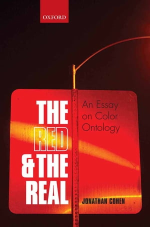 The Red and the Real An Essay on Color Ontology