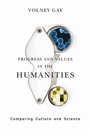 Progress and Values in the Humanities Comparing Culture and Science