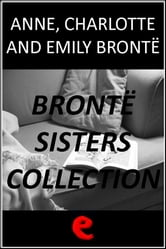 Emily Brontë - Bronte Sisters Collection: Agnes Grey, Jane Eyre, Wuthering Heights