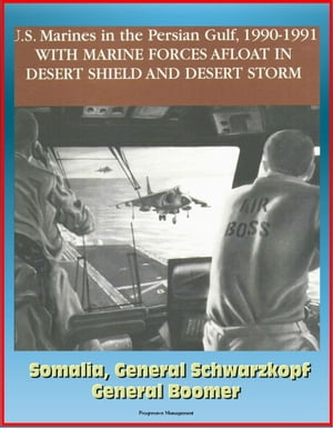 U.S. Marines in the Persian Gulf,  1990-1991: With Marine Forces Afloat In Desert Shield And Desert Storm,  Somalia,  General Schwarzkopf,  General Boomer