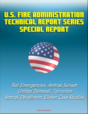 U.S. Fire Administration Technical Report Series Special Report: Rail Emergencies,  Amtrak Sunset Limited Domestic Terrorism,  Amtrak Derailment,  Eleven