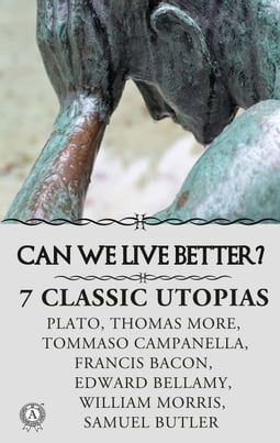 CAN WE LIVE BETTER? 7 СLASSIC UTOPIAS