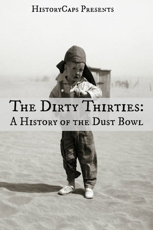 The Dirty Thirties: A History of the Dust Bowl