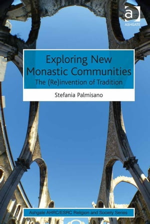 Exploring New Monastic Communities The (Re)invention of Tradition