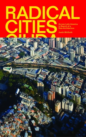 Radical Cities Across Latin America in Search of a New Architecture