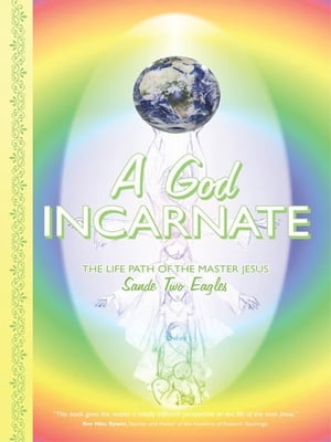 A God Incarnate The Life Path of The Master Jesus