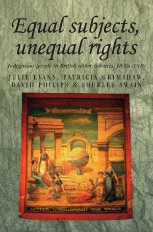 Equal Subjects,  Unequal Rights Indigenous People in British Settler Colonies,  1830-1910