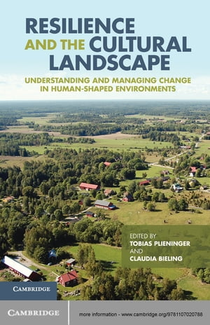 Resilience and the Cultural Landscape Understanding and Managing Change in Human-Shaped Environments