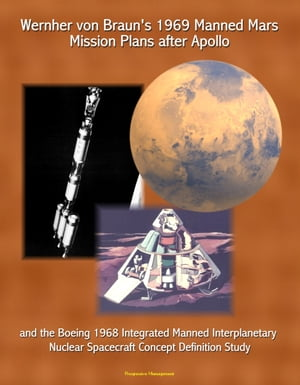 Wernher von Braun's 1969 Manned Mars Mission Plans after Apollo and the Boeing 1968 Integrated Manned Interplanetary Nuclear Spacecraft Concept Defini