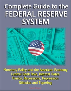 Complete Guide to the Federal Reserve System: Monetary Policy and the American Economy,  Central Bank Role,  Interest Rates,  Panics,  Recessions,  Depress