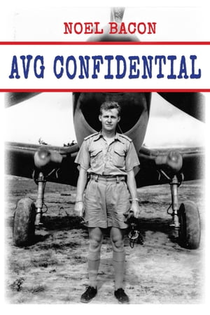 AVG Confidential: A Flying Tiger Reports to the U.S. Navy,  April 1942