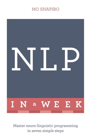 NLP In A Week Master Neuro-Linguistic Programming In Seven Simple Steps