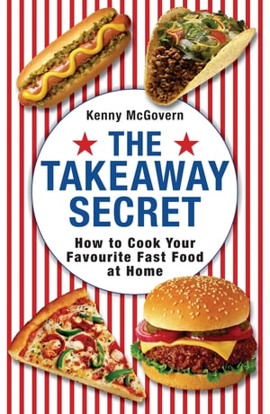 The Takeaway Secret How to cook your favourite fast-food at home