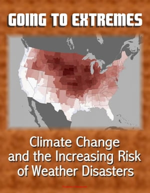Going to Extremes: Climate Change and the Increasing Risk of Weather Disasters