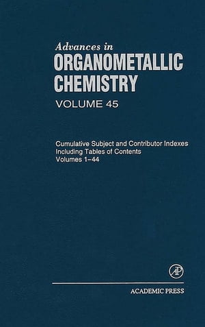 Advances in Organometallic Chemistry Cumulative Subject and Contributor Indexes Including Tables of Contents,  and a Comprehesive Keyword Index