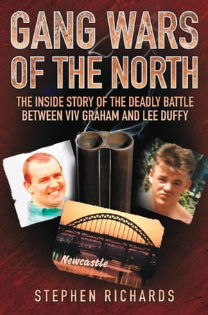 Gang Wars of the North - The Inside Story of the Deadly Battle Between Viv Graham and Lee Duffy