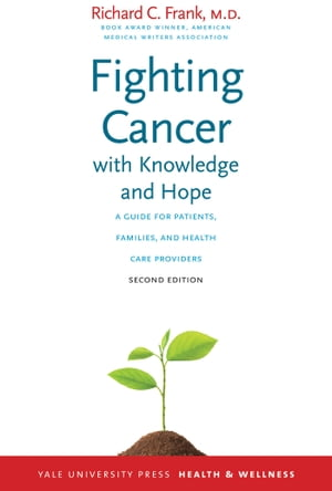 Fighting Cancer with Knowledge and Hope A Guide for Patients, Families, and Health Care Providers, Second Edition