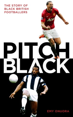 Pitch Black The Story of Black British Footballers