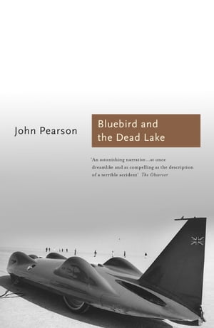 The Bluebird and the Dead Lake The Classic Account of how Donald Campbell broke the World Land Speed Record