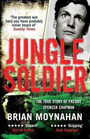 Jungle Soldier The true story of Freddy Spencer Chapman