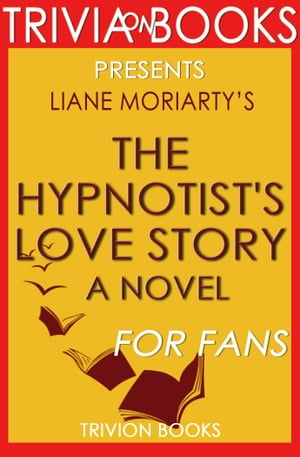 The Hypnotist's Love Story: A Novel by Liane Moriarty (Trivia-On-Books)