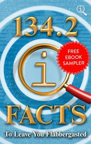 134.2 QI Facts to Leave You Flabbergasted Free EBook Sampler