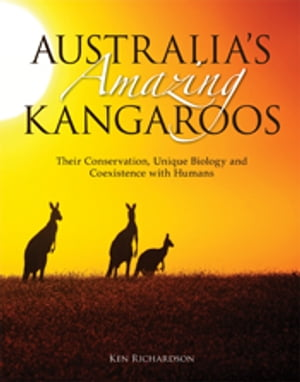 Australia's Amazing Kangaroos Their Conservation,  Unique Biology and Coexistence with Humans