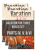 online magazine -  Vacation for Three Boxed Set: Parts IV, V & VI (FFM Threesome Erotica)