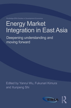 Energy Market Integration in East Asia Deepening Understanding and Moving Forward