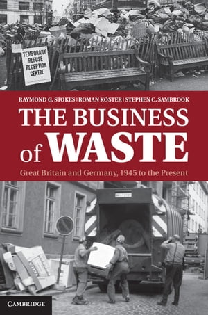 The Business of Waste Great Britain and Germany,  1945 to the Present
