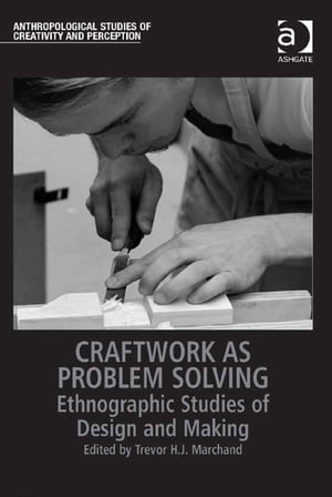 Craftwork as Problem Solving Ethnographic Studies of Design and Making