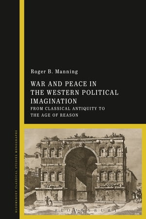 War and Peace in the Western Political Imagination From Classical Antiquity to the Age of Reason