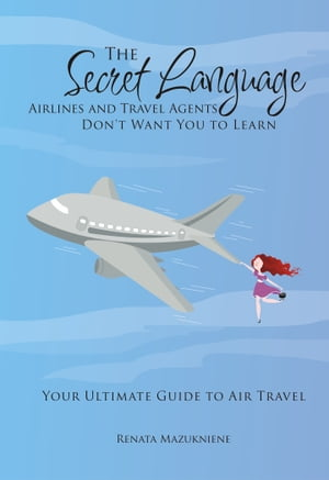 The Secret Language Airlines and Travel Agents Don't Want You to Learn