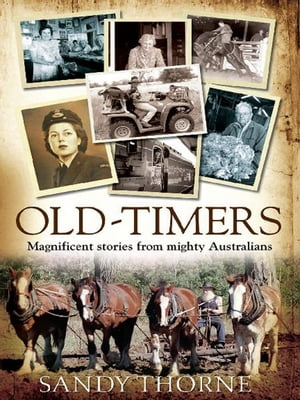 Old-Timers: Magnificent stories from mighty Australians Magnificent stories from mighty Australians