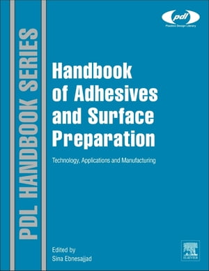 Handbook of Adhesives and Surface Preparation Technology,  Applications and Manufacturing