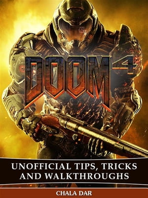 Doom 4 Unofficial Tips, Tricks, & Walkthroughs